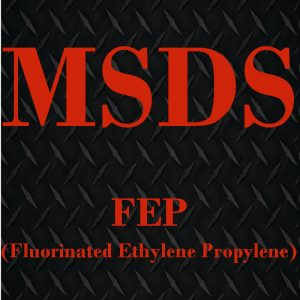 FEP MSDS (Click to Open)