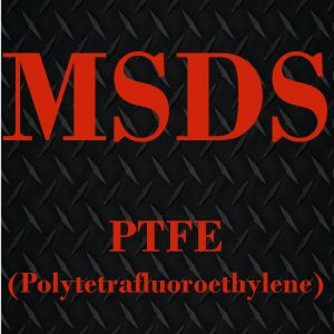 PTFE MSDS (Click to Open)